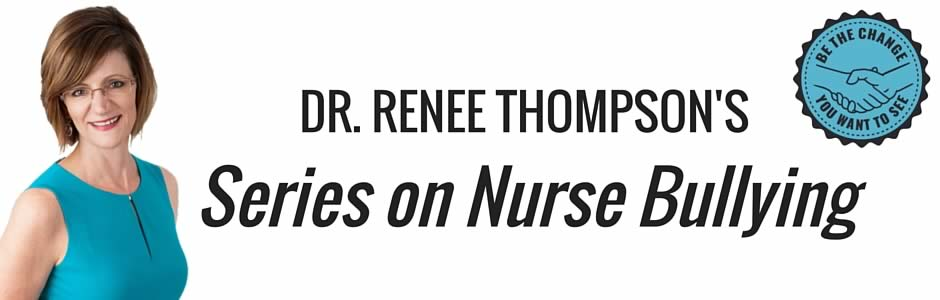 Dr. Renee Thompson: Nurses Eating Their Young –  Bullying or Hazing?